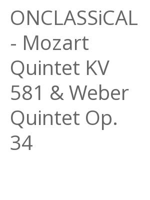 "Afficher ""ONCLASSiCAL - Mozart Quintet KV 581 & Weber Quintet Op. 34"""