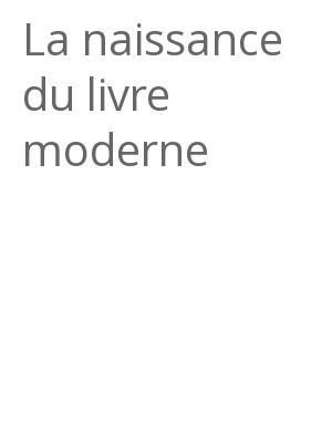 """Afficher """"La naissance du livre moderne"""""""