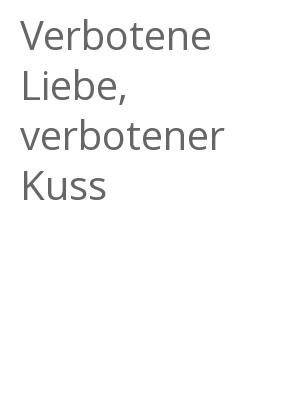 """Afficher """"Verbotene Liebe, verbotener Kuss"""""""