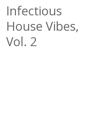 """Afficher """"Infectious House Vibes, Vol. 2"""""""