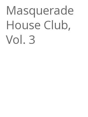 "Afficher ""Masquerade House Club, Vol. 3"""