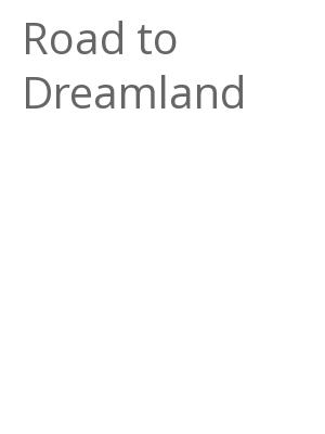 "Afficher ""Road to Dreamland"""