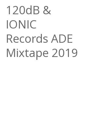 """Afficher """"120dB & IONIC Records ADE Mixtape 2019"""""""