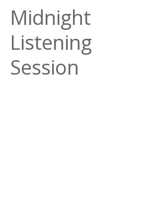 """Afficher """"Midnight Listening Session"""""""
