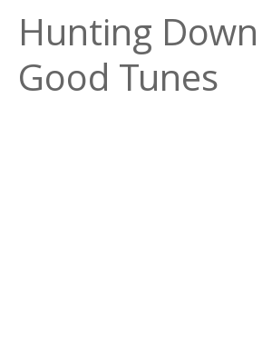 """Afficher """"Hunting Down Good Tunes"""""""