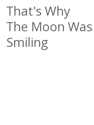 """Afficher """"That's Why The Moon Was Smiling"""""""