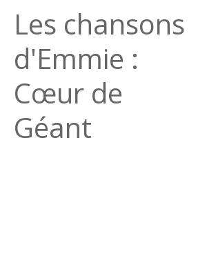 """Afficher """"Les chansons d'Emmie : Cœur de Géant"""""""