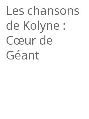 """Afficher """"Les chansons de Kolyne : Cœur de Géant"""""""