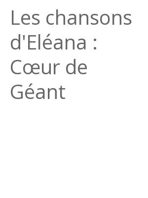 """Afficher """"Les chansons d'Eléana : Cœur de Géant"""""""