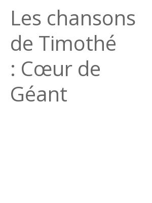 """Afficher """"Les chansons de Timothé : Cœur de Géant"""""""