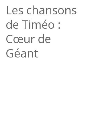 """Afficher """"Les chansons de Timéo : Cœur de Géant"""""""