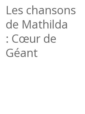"""Afficher """"Les chansons de Mathilda : Cœur de Géant"""""""