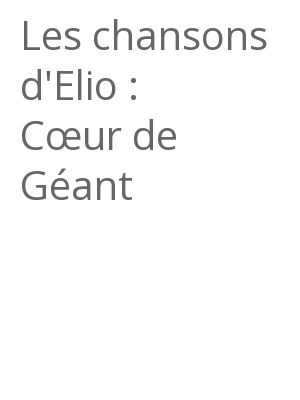 """Afficher """"Les chansons d'Elio : Cœur de Géant"""""""