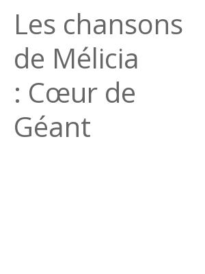 """Afficher """"Les chansons de Mélicia : Cœur de Géant"""""""