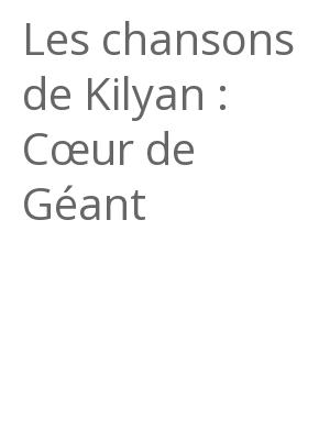 """Afficher """"Les chansons de Kilyan : Cœur de Géant"""""""