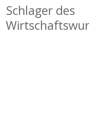 """Afficher """"Schlager des Wirtschaftswunders"""""""