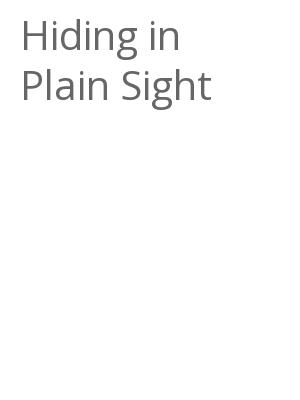 "Afficher ""Hiding in Plain Sight"""