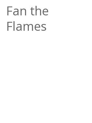 """Afficher """"Fan the Flames"""""""
