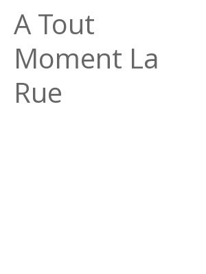 """Afficher """"A Tout Moment La Rue"""""""