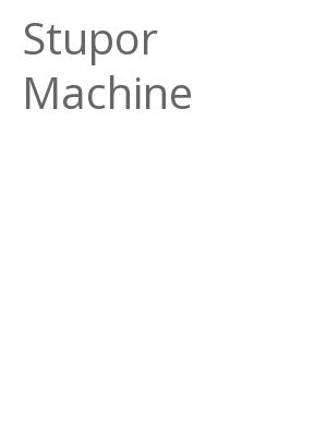 """Afficher """"Stupor Machine"""""""