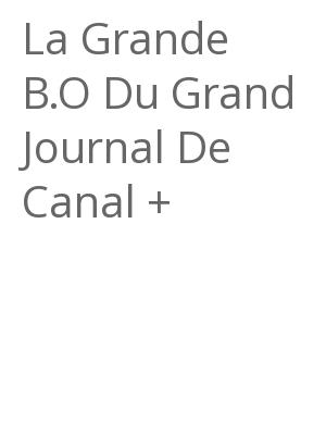 "Afficher ""La Grande B.O Du Grand Journal De Canal +"""