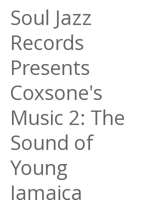 "Afficher ""Soul Jazz Records Presents Coxsone's Music 2: The Sound of Young Jamaica"""
