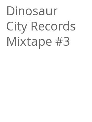 "Afficher ""Dinosaur City Records Mixtape #3"""