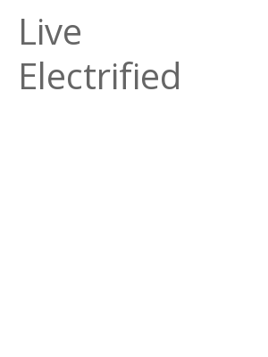 """Afficher """"Live Electrified"""""""