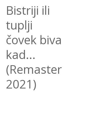 """Afficher """"Bistriji ili tuplji čovek biva kad... (Remaster 2021)"""""""