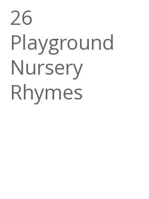 """Afficher """"26 Playground Nursery Rhymes"""""""