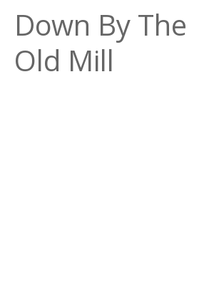 """Afficher """"Down By The Old Mill"""""""