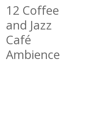 """Afficher """"12 Coffee and Jazz Café Ambience"""""""