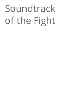 """Afficher """"Soundtrack of the Fight"""""""