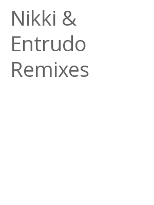"Afficher ""Nikki & Entrudo Remixes"""