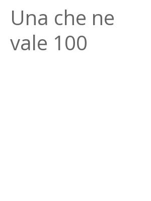 """Afficher """"Una che ne vale 100"""""""