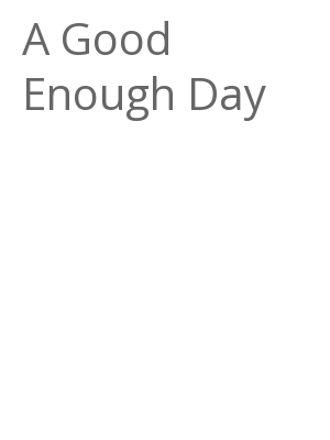 "Afficher ""A Good Enough Day"""