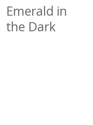 """Afficher """"Emerald in the Dark"""""""