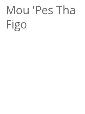 "Afficher ""Mou 'Pes Tha Figo"""