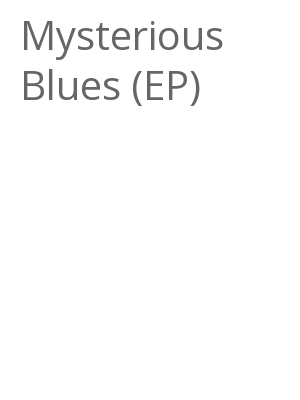 """Afficher """"Mysterious Blues (EP)"""""""