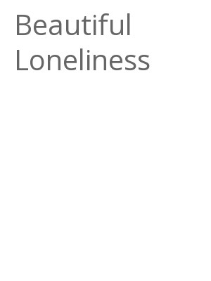 """Afficher """"Beautiful Loneliness"""""""