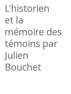 """Afficher """"L'historien et la mémoire des témoins par Julien Bouchet"""""""