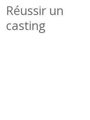 """Afficher """"Réussir un casting"""""""