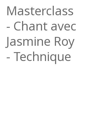 """Afficher """"Masterclass - Chant avec Jasmine Roy - Technique"""""""