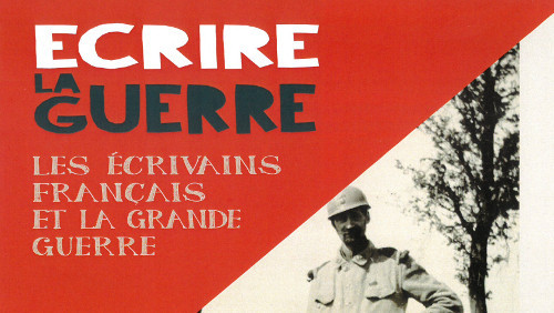 """Afficher """"Ecrire la Guerre. Les écrivains français et la Grande Guerre"""""""