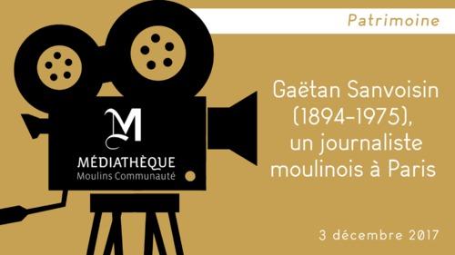 """Afficher """"Gaëtan Sanvoisin (1894-1975), un journaliste moulinois à Paris"""""""