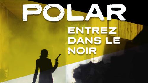 """Afficher """"Polar : entrez dans le noir"""""""