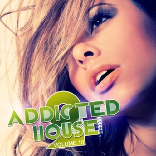 "Afficher ""Addicted 2 House, Vol. 10"""